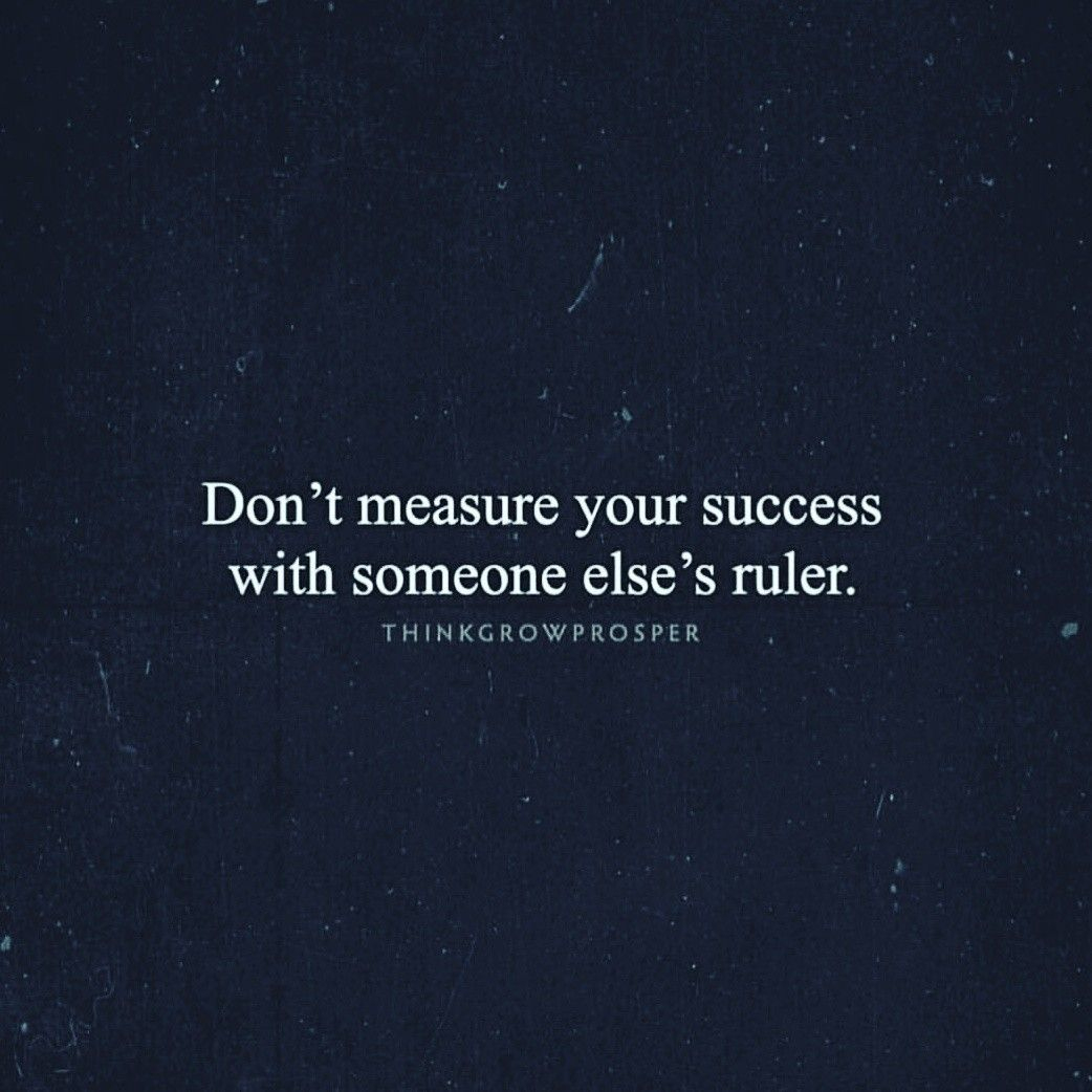 Don't Measure Your Success With Someone Else's Ruler